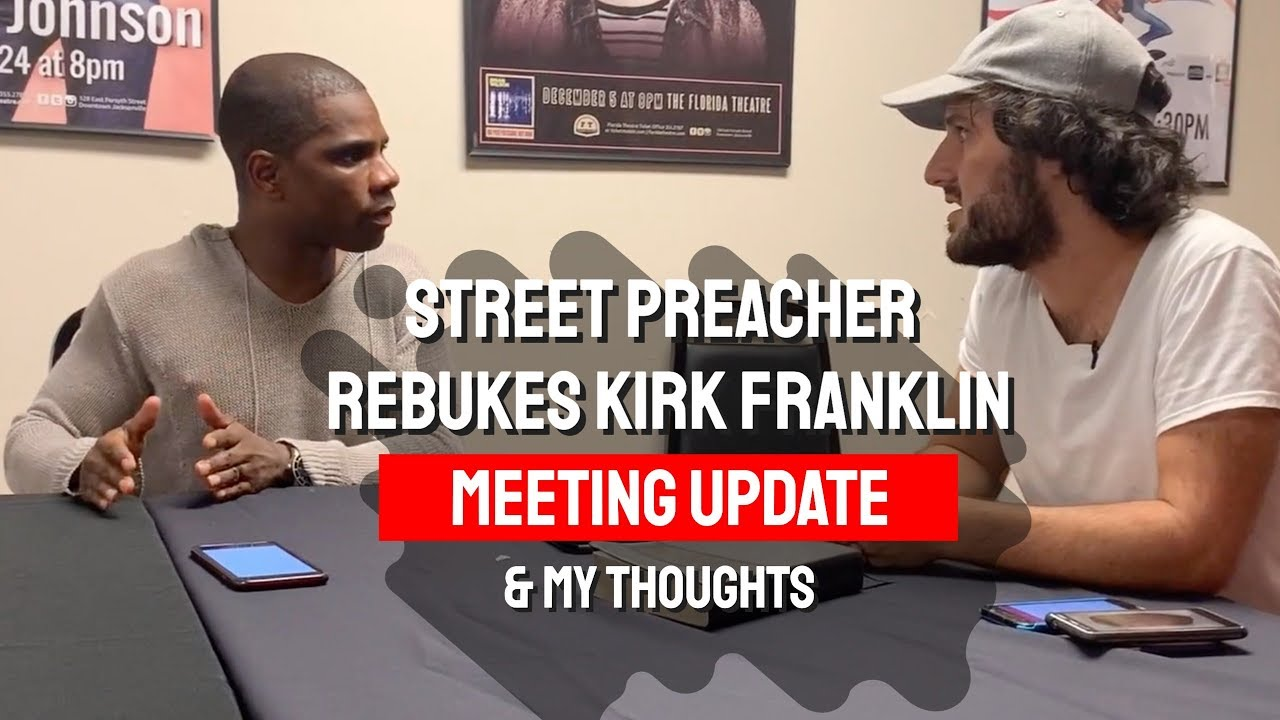 Kirk Franklin Meets With Street Preacher | UPDATE: Meeting with Kirk & My Thoughts