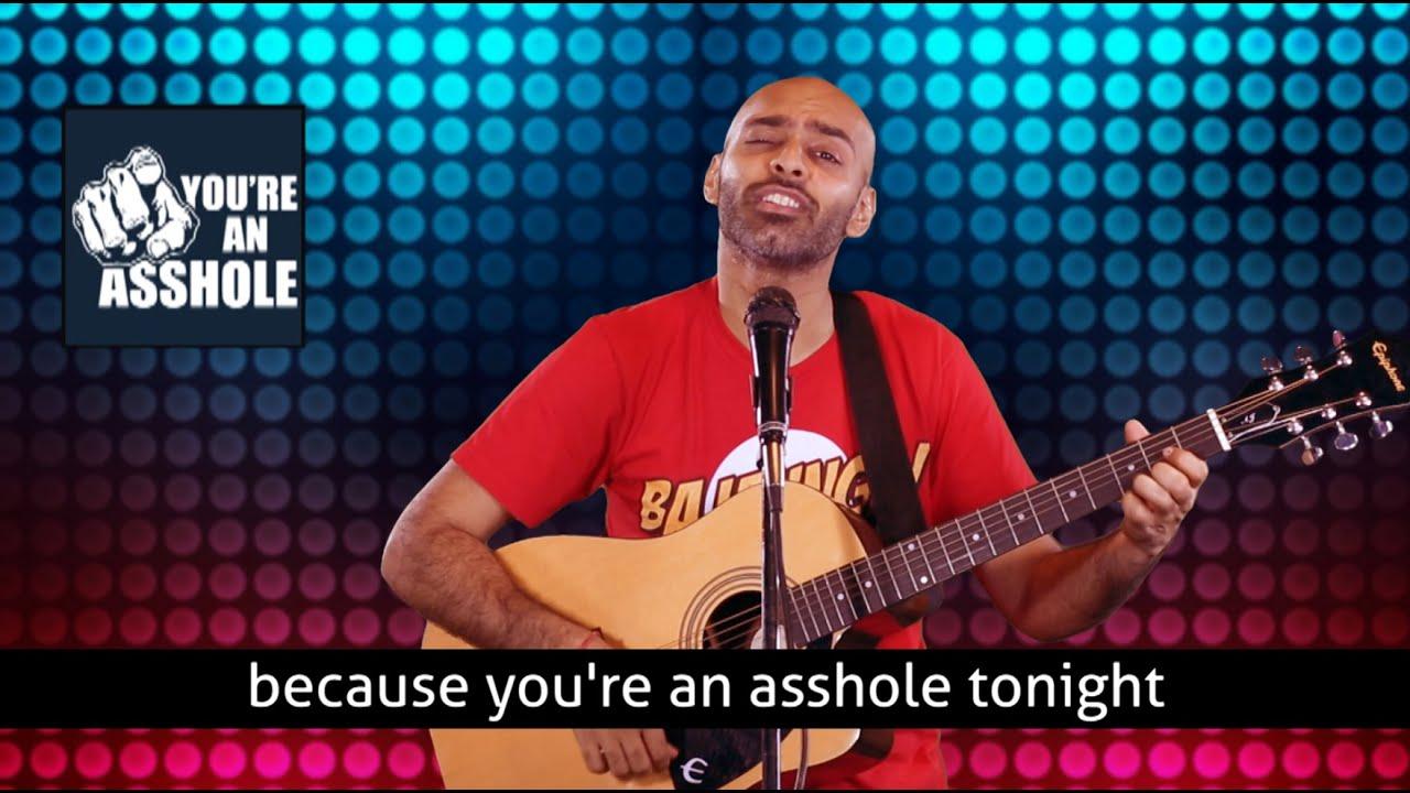 Your an ass hole tonight