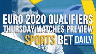 Euro 2020 Qualifiers: Thursday Matches Preview | Sports Bet Daily