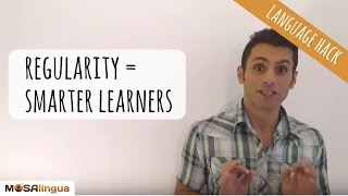 How regularity will make you a smarter language learner (Language Hack n. 7)