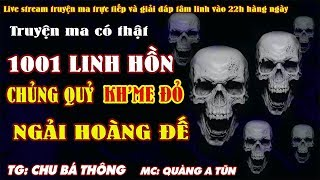 TRUYỆN MA CÓ THẬT - 1001 LINH HỒN : CHỦNG QUỶ KH'ME ĐỎ PONPOT, Bí MẬT NGẢI HOÀNG ĐẾ - MC QUÀNG A TŨN
