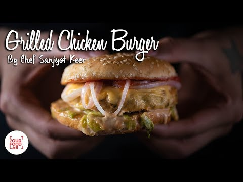 Grilled Chicken Burger | Chef Sanjyot Keer | Your Food Lab