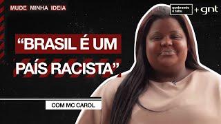 O Brasil é um país racista? | MC Carol | Mude Minha Ideia | Quebrando o Tabu