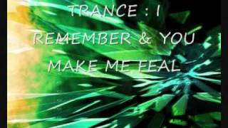 TRANCE : I REMEMBER & YOU MAKE ME FEAL