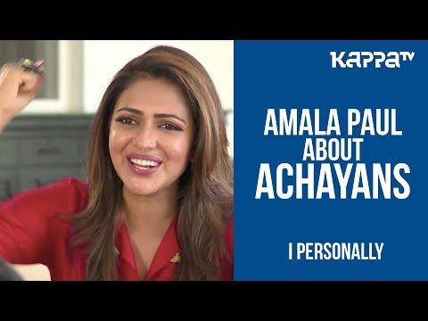Amala Paul about Achayans - I Personally - Kappa TV