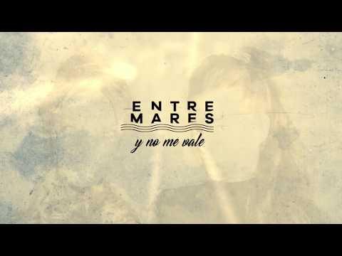 Entremares - Y No Me Vale (Lyric Video Oficial)