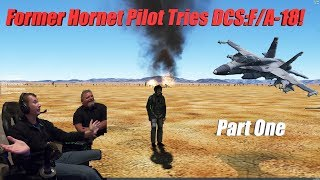 Real F/A-18 Pilot Tries DCS F/A-18 For The First Time - Part ONE