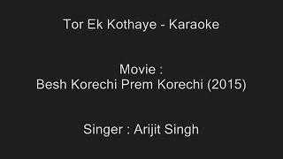 Tor Ek Kothaye - Karaoke - Arijit Singh - Besh Korechi Prem Korechi (2015)