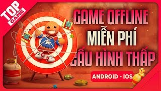 [Topgame] Top Game Offline Mới Cấu Hình Thấp Mà Còn Miễn Phí 2020 | Android – IOS