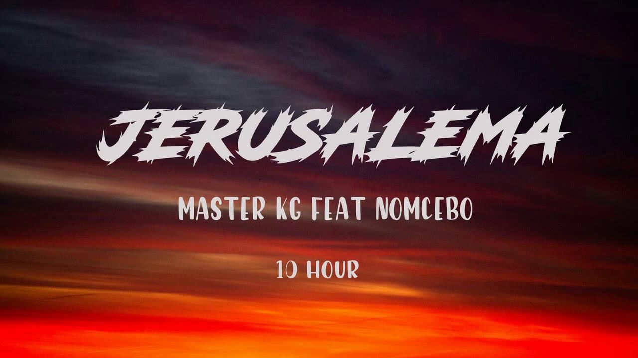 MASTER KG FEAT NOMCEBO - JERUSALEMA ( 10 HORA / 10 HOUR )