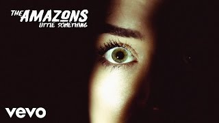 The Amazons - Little Something