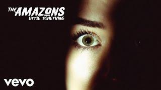 The Amazons - Little Something