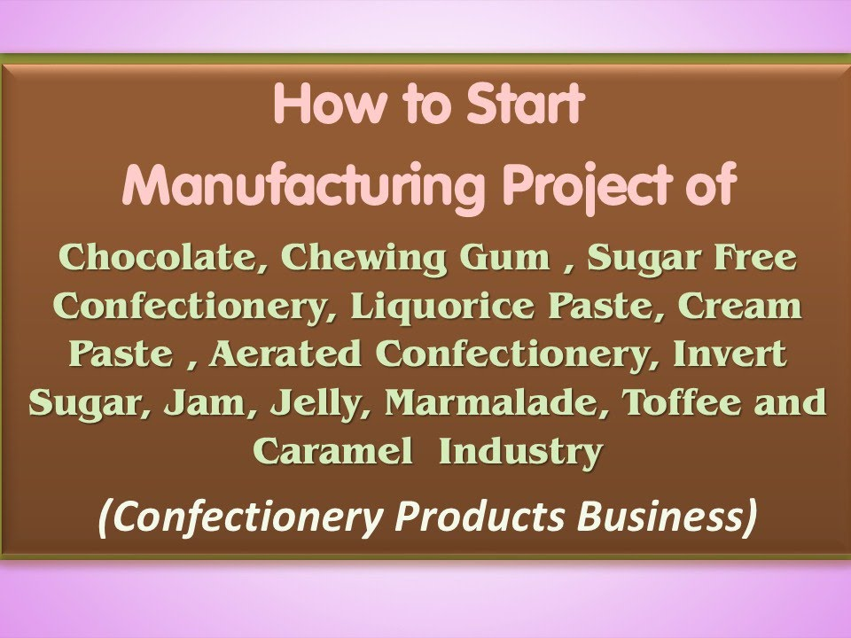 project report on confectionery manufacture Industry reports state by state guides  do you love chocolate or do you just like it a lot  seasonal candy is a major driver of the confectionary industry.