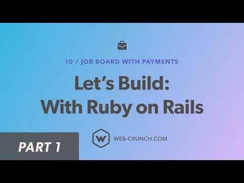 Let's Build: With Ruby on Rails - 01 - Introduction - Job Board with Payments