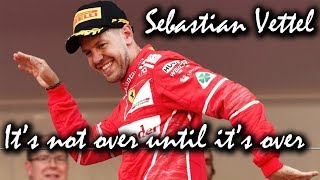 Sebastian Vettel 2017 - It's not over until it's over (see description)