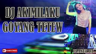 DJ AKIMILAKU GOYANG TETEW