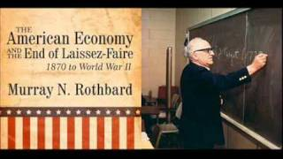 Murray Rothbard: The Decline of Laissez-Faire (American Economy  Lecture #3)