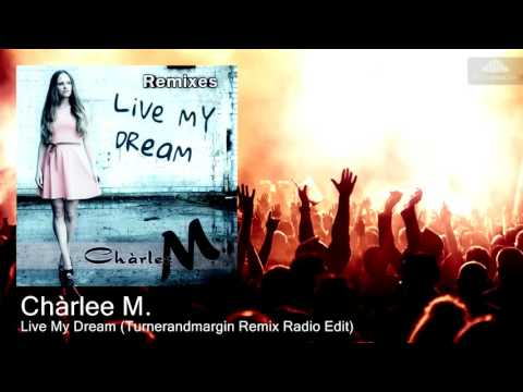 Chàrlee M. - Live My Dream (Turnerandmargin Remix Radio Edit) [House]