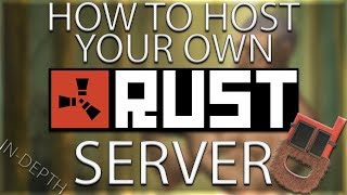 #1 How To Host Your Own Rust Server! In-Depth Tutorial