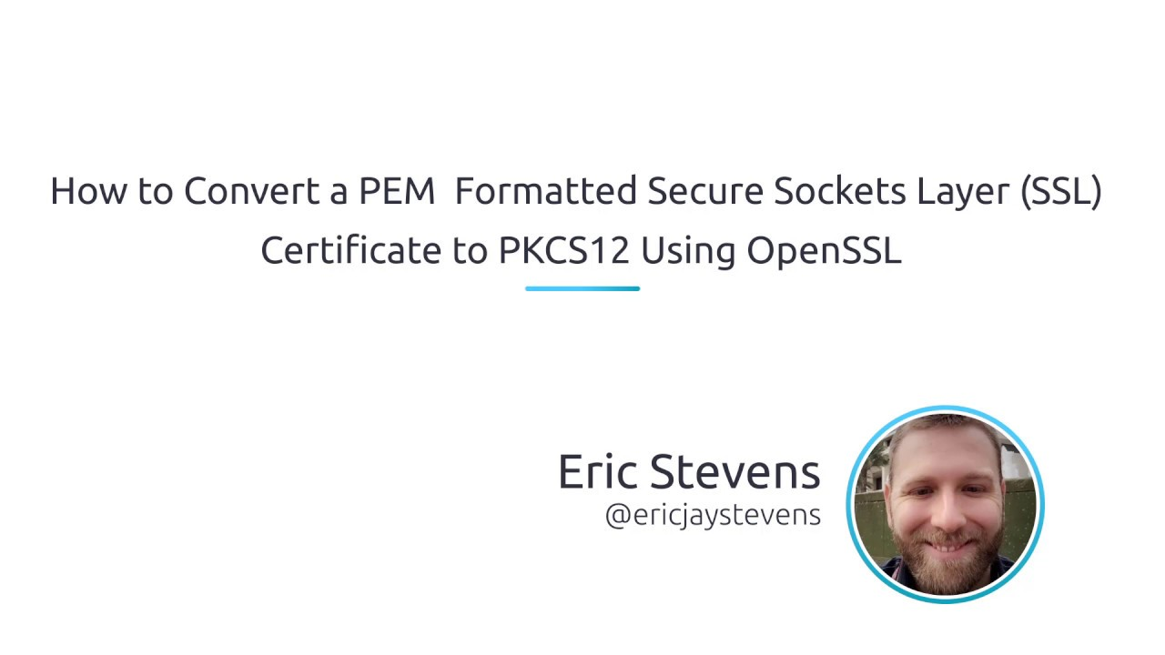 How To Convert A PEM Formatted Secure Sockets Layer (SSL) Certificate To  PKCS12 Using OpenSSL