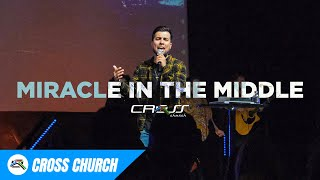 Miracle in the Middle // Cross Church RGV // J. Alan Mendoza