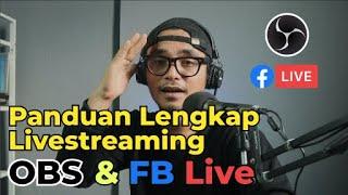 Panduan Lengkap Live Streaming dengan OBS dan Facebook Live