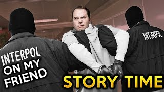 my friend had INTERPOL on him | story time [real story]