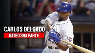 CARLOS DELGADO - BATEO 3RA PARTE