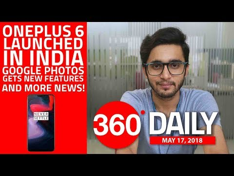 OnePlus 6 Launched in India, Google Photos Gets New Features, and More (May 17, 2018)