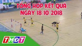 Tổng hợp kết quả ngày 18/10/2018 Giải Futsal Truyền hình Đồng Tháp 2018 | THDT