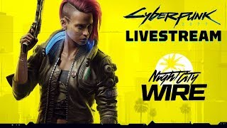 FULL Cyberpunk 2077 Night City Wire Livestream (Episode 2)