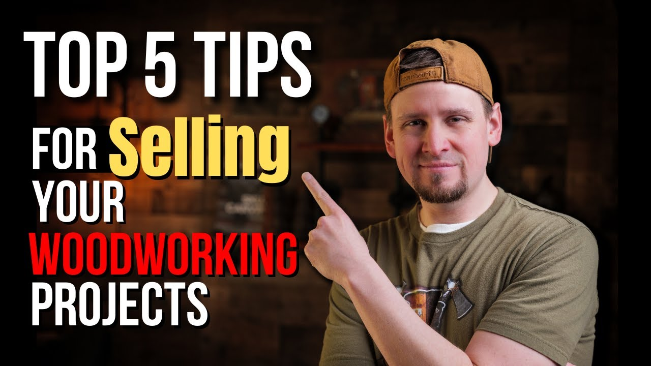 Top 5 Tips for Selling Your Woodworking Projects