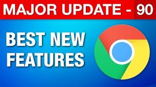 Google Chrome Major Update 90 - Best New Features