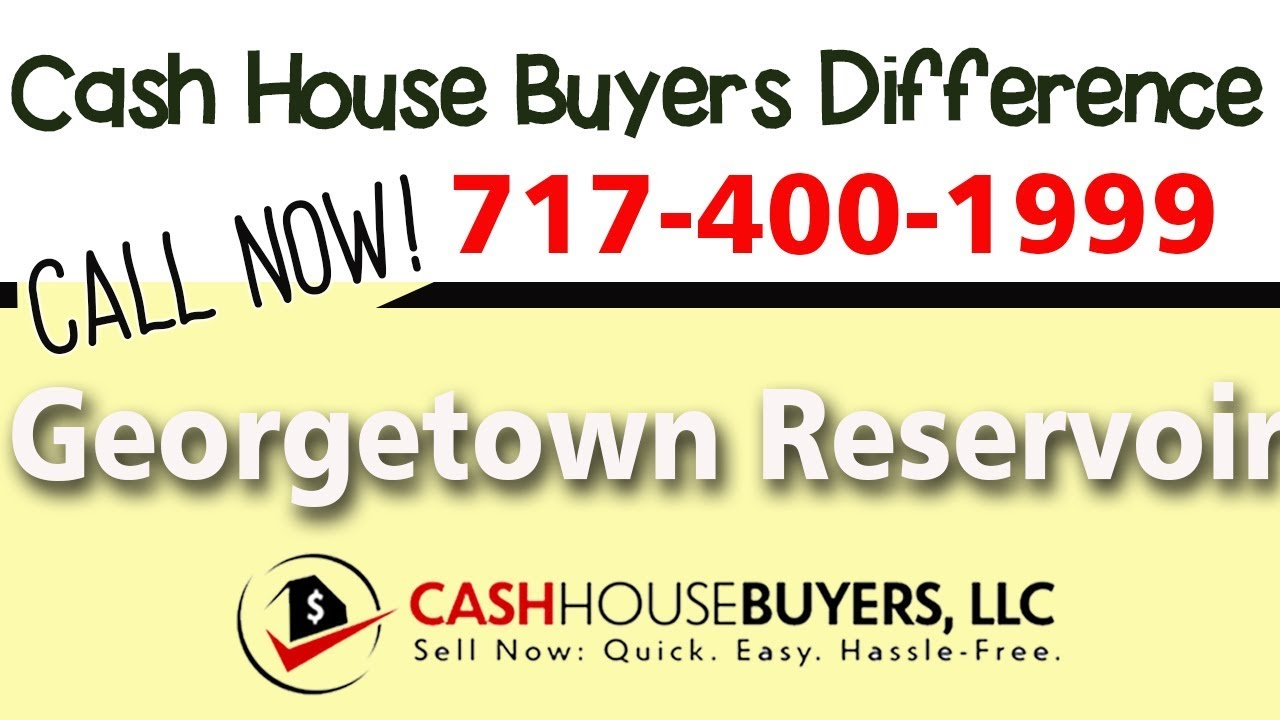 Cash House Buyers Difference in Georgetown Reservoir Washington DC | Call 7174001999 | We Buy Houses