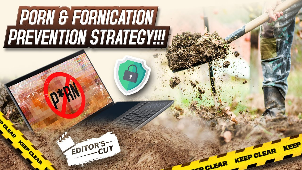 Complete Porn & Fornication Prevention Strategy!!!