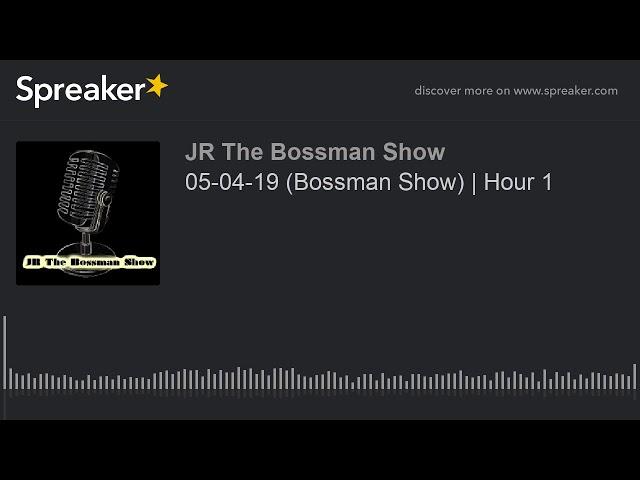 05-04-19 (Bossman Show) | Hour 1 (made with Spreaker)