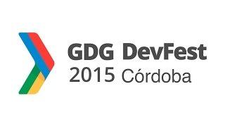 GDG DevFest Córdoba 2015. Directo. Track 1 Salón de Actos.