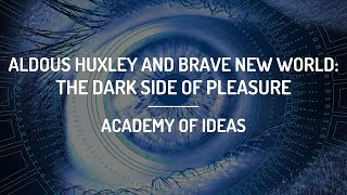 Aldous Huxley And Brave New World The Dark Side Of Pleasure