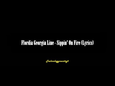 Florida Georgia Line - Sippin' On Fire (Lyrics)