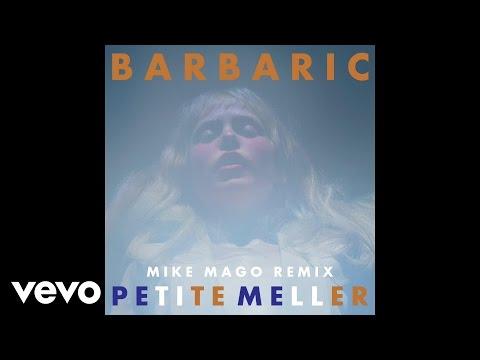 Petite Meller - Barbaric (Mike Mago Remix)