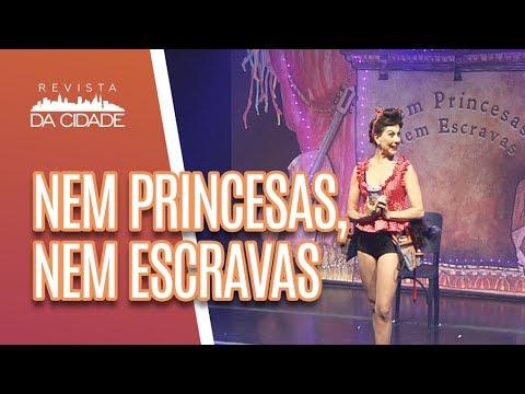 """Tudo sobre a peça """"Nem Princesas, Nem Escravas"""" - Revista da Cidade (04/07/18)"""