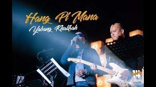 Hang Pi Mana - Yabang Khalifah (Convo 2017 - Session 8)