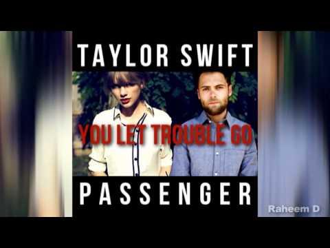 Taylor Swift Vs Passenger   You Let Trouble Go Mashup)   YouTube