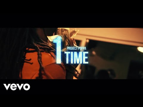 Project Poppa - 1 Time (Official Video)