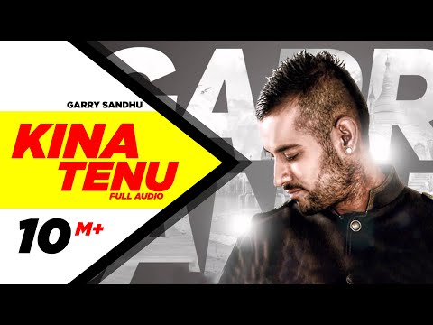 Kina Tenu - Garry Sandhu | Full Audio Song | Speed Records