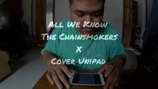All We Know - The Chainsmokers X Cover Unipad