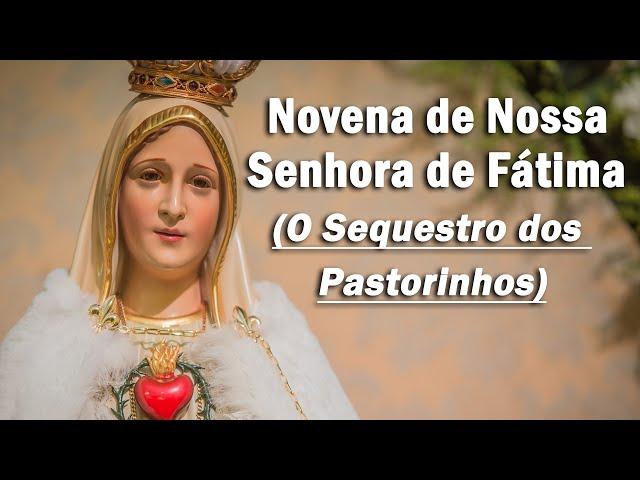 Novena de Nossa Senhora de Fátima: O Sequestro - (Quarto dia)