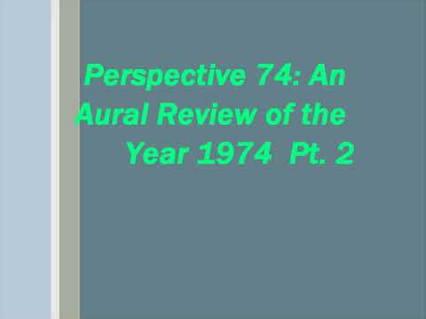 Group W/Westinghouse Broadcasting Present: Perspective 74: An Aural Review of the Year 1974  Pt. 2