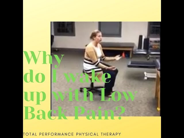 Why do I wake up with low back pain? | Total Performance Physical Therapy | 215.997.9898