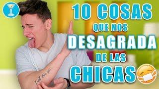 10 COSAS que los CHICOS encontramos DESAGRADABLE en las CHICAS *egs*